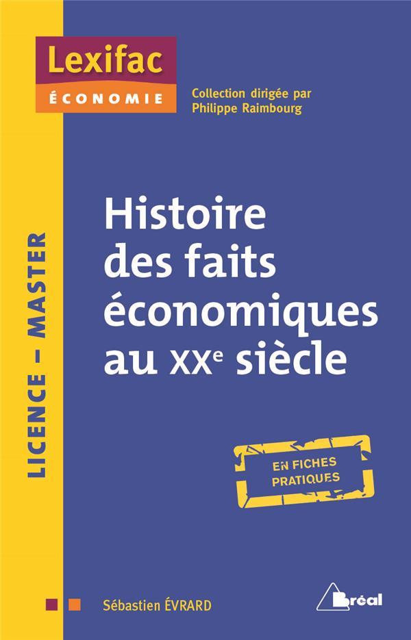 Histoire Des Faits Economiques Au Xxe Siecle ; Licence, Master ; En Fiches Pratiques