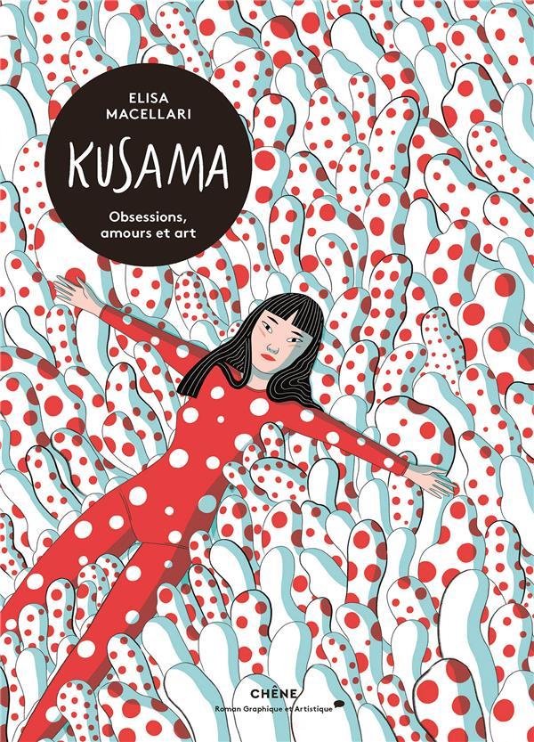 Kusama ; obsessions, passions et art