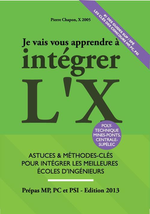 Je Vais Vous Apprendre A Integrer L'X - Edition 2013