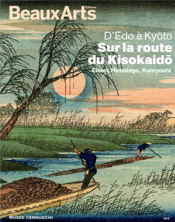 D'Edo à Kyoto, sur la route du Kisokaido ; Eisen, Hiroshige, Kuniyoshi