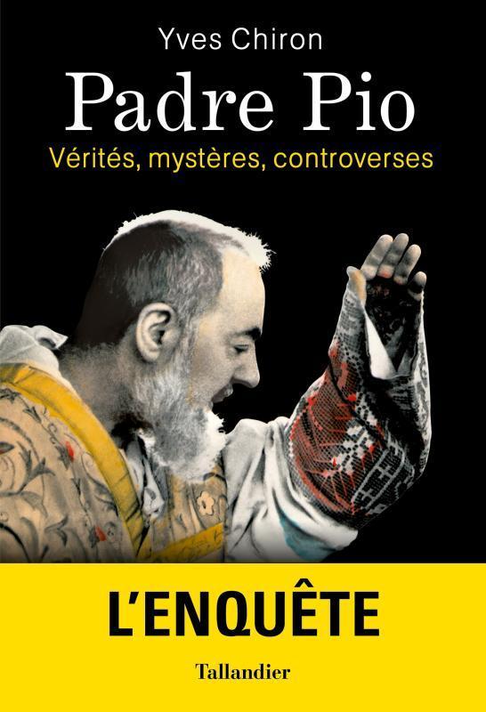 La vérité sur Padre Pio ; vérités, mystères, controverses
