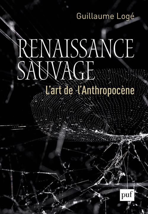 Renaissance sauvage ; l'art de l'anthropocène