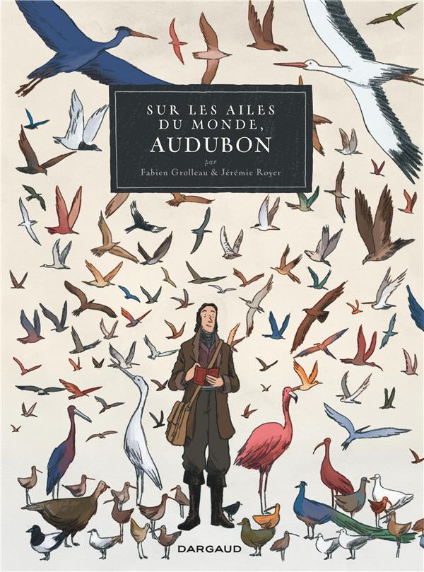 Sur les ailes du monde ; un voyage de J.J. Audubon