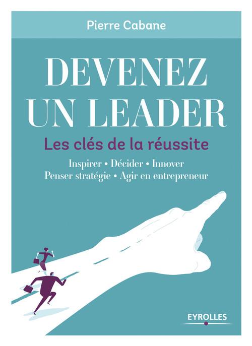 Devenez un leader ; les clés de la réussite