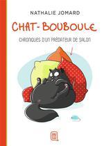 Chat-Bouboule T.1 ; chroniques d'un prédateur de salon