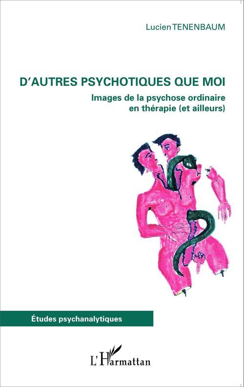 D'autres psychotiques que moi ; images de la psychose ordinaire en thérapie et ailleurs