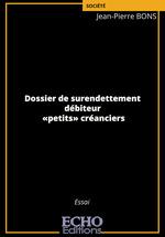 Dossier de surendettement ; débiteur, petits créanciers  - Jean-Pierre Bons