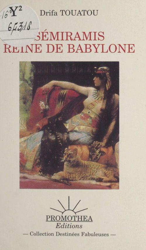 Sémiramis, reine de Babylone  - Drifa Touatou