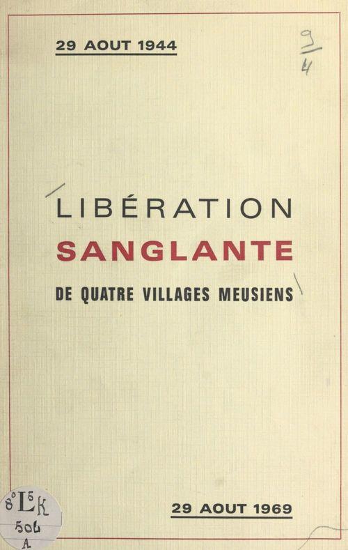 Libération sanglante : 29 août 1944, journée tragique pour quatre villages meusiens  - Lucien Aubert