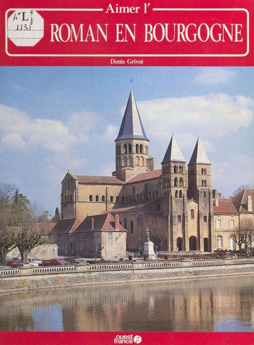Aimer l'art roman en Bourgogne  - Denis Grivot