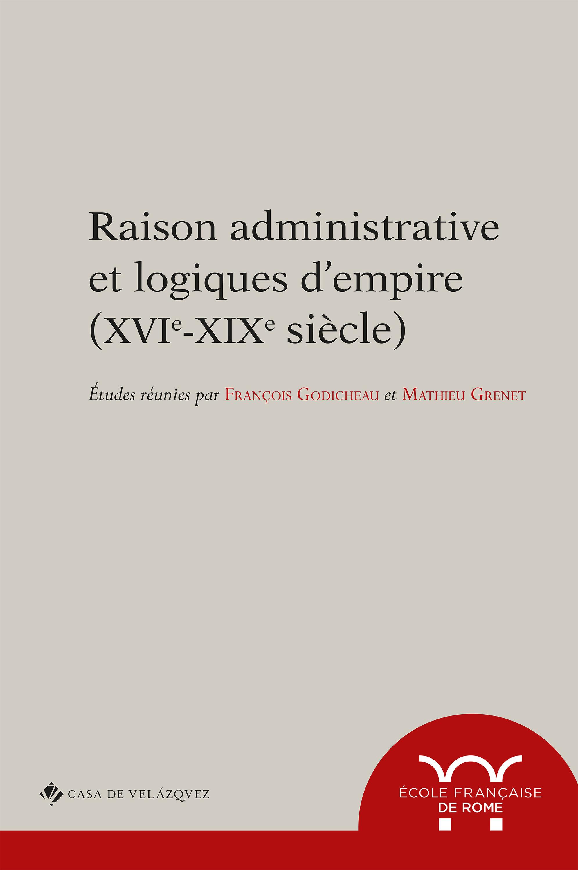 Raison administrative et logiques d´empire (XVIe-XIXe siècle)  - François Godicheau  - Mathieu Grenet