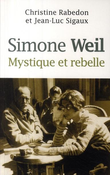 Simone Weil ; mystique et rebelle