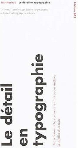 LE DETAIL EN TYPOGRAPHIE - LA LETTRE, L'INTERLETTRAGE, LE MOT, L'ESPACEMENT, LA LIGNE, L'INTERLIGNAG