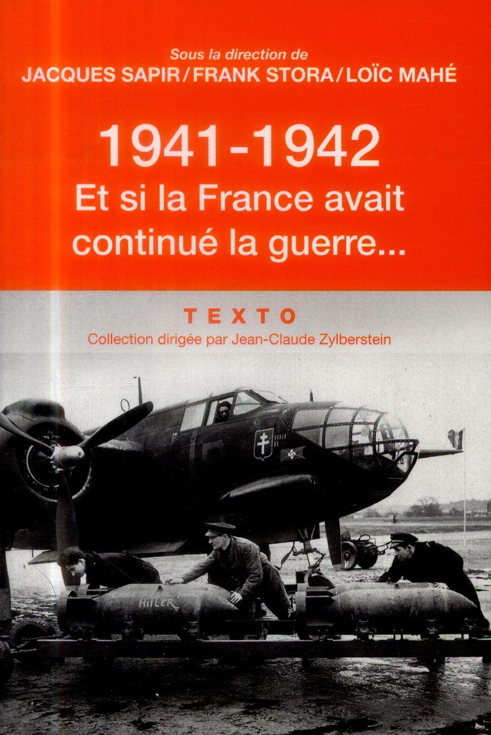 1941-1942 ; et si la France avait continué la guerre...