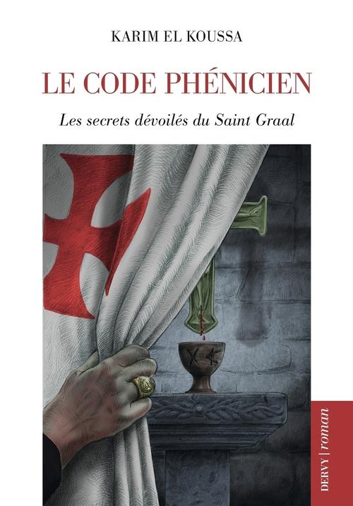 Le code phénicien ; les secrets dévoilés du Saint Graal
