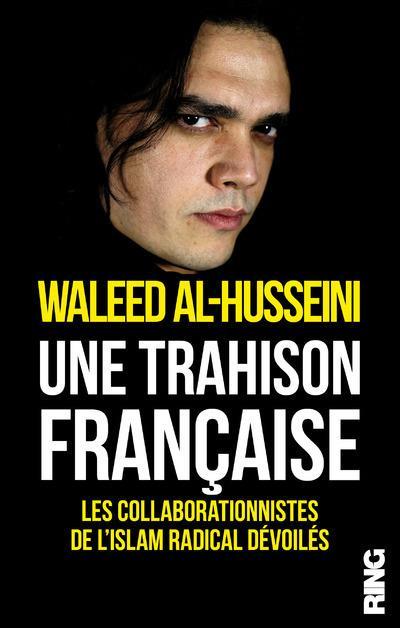 Une Trahison Francaise ; Les Collaborationnistes De L'Islam Radical Devoiles