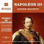 Napoléon III. Une biographie expliquée  - Xavier Mauduit
