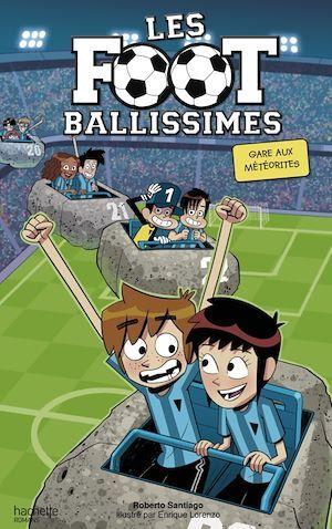 Les footballissimes T.9 ; gare aux météorites