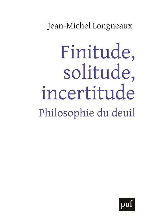 Finitude, solitude, incertitude ; philosophie du deuil