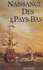 Naissance des Pays-Bas  - Yves Cazaux