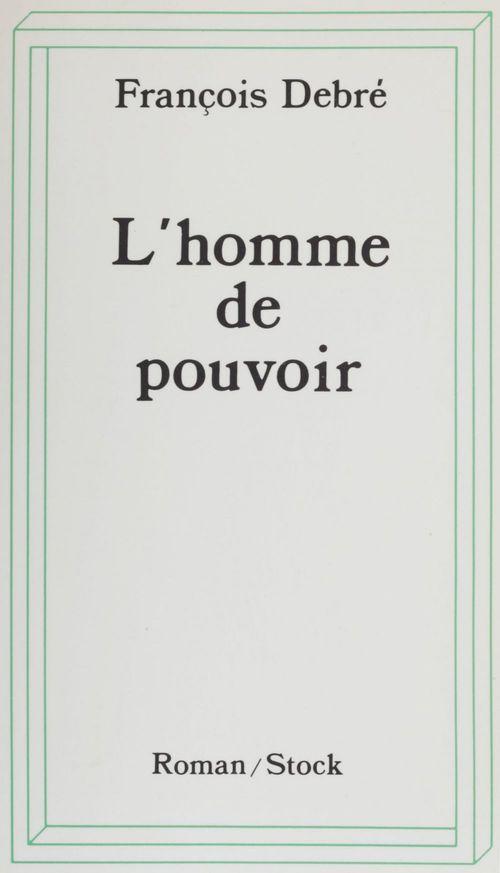 L'Homme de pouvoir  - François Debré