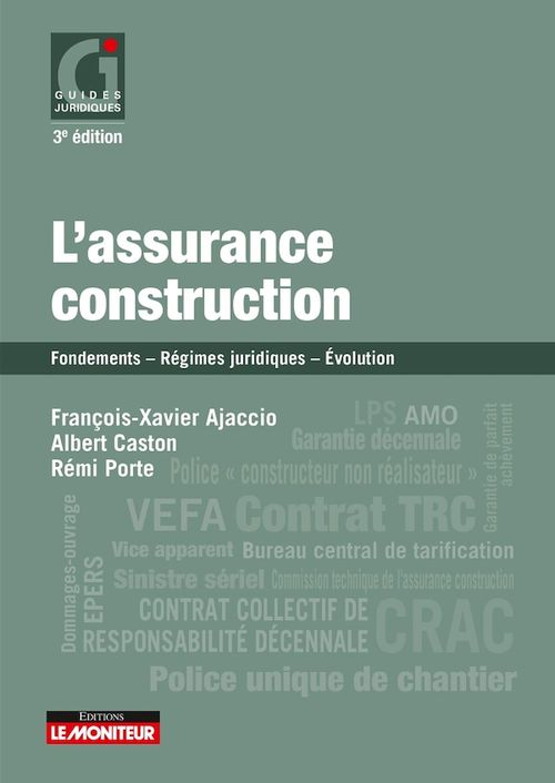 L'assurance construction ; fondements, régimes juridiques,  évolution (édition 2019)
