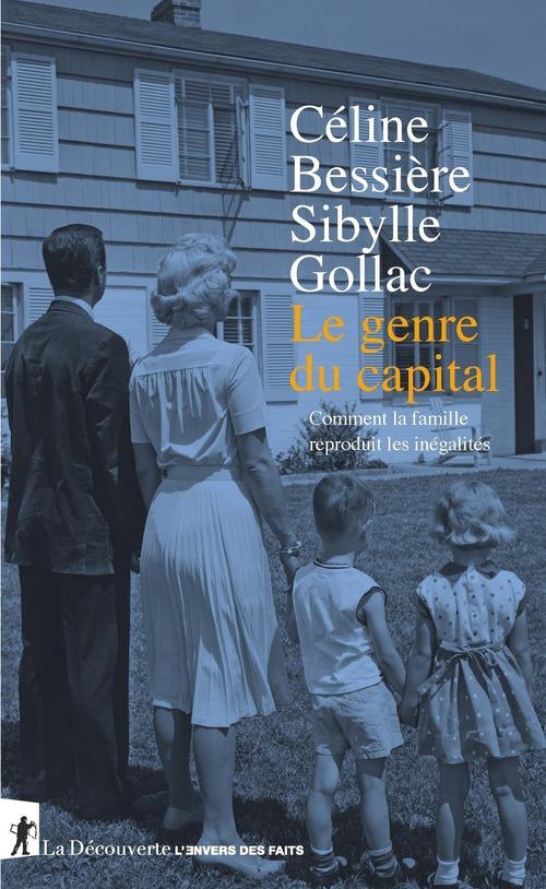 Le genre du capital ; comment la famille reproduit les inégalités