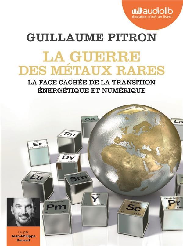 La guerre des métaux rares ; la face cachée de la transition énergetique et numérique