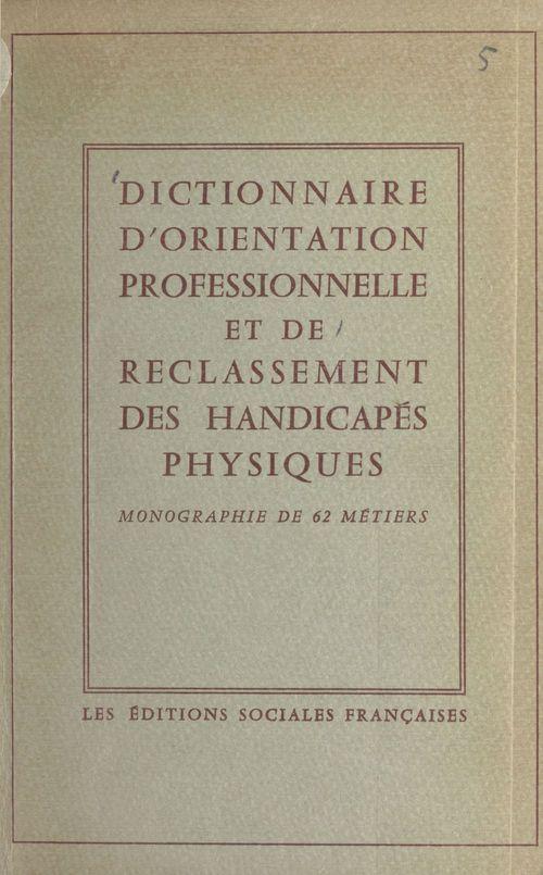 Dictionnaire d'orientation professionnelle et de reclassement des handicapés physiques