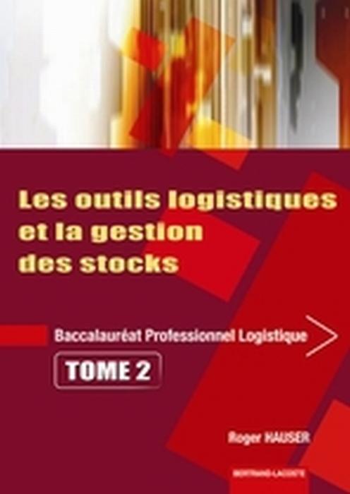 Les Outils Logistiques Et Gestion Des Stocks ; Baccalaureat Professionnel Logistique ; Manuel De L'Eleve T.2