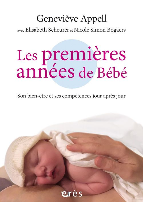 Les premières années de bébé ; son bien-être et ses compétences jour après jour