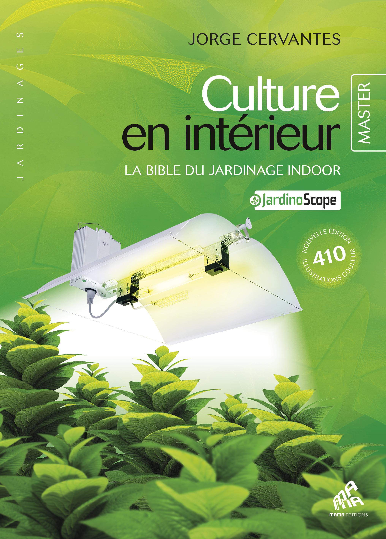 Culture en intérieur ; la bible du jardinage indoor