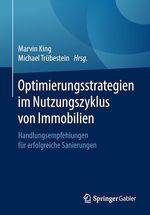 Optimierungsstrategien im Nutzungszyklus von Immobilien  - Michael Trubestein - Marvin King