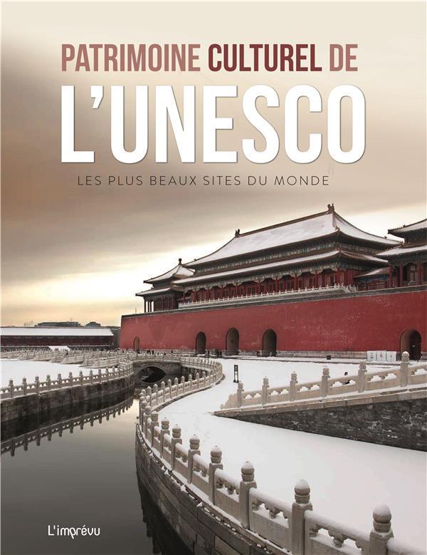 Patrimoine culturel de l'Unesco ; les plus beaux sites du monde