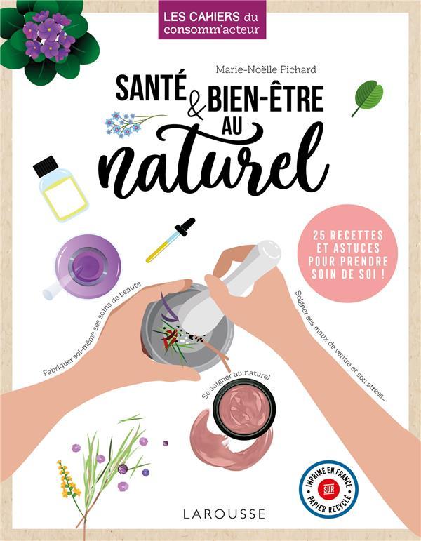 Santé & bien-etre au naturel ; 25 recettes et astuces pour prendre soin de soi !