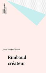 Rimbaud createur  - Jean-Pierre Giusto