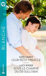 Vente Livre Numérique : Leur petit miracle - Sous le charme du Dr Sullivan  - Kate Hardy - Lucy Ryder