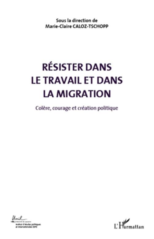 Résister dans le travail et dans la migration t.5 ; colère, courage et création politique