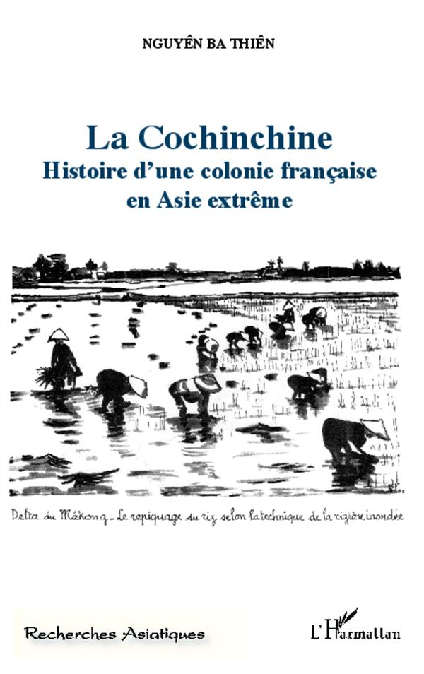 La Cochinchine ; histoire d'une colonie francaise en Asie extrême