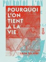 Vente Livre Numérique : Pourquoi l'on tient à la vie  - Léon Tolstoï
