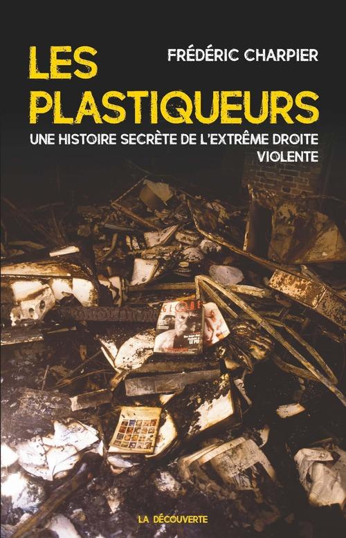 Les plastiqueurs ; une histoire secrète de l'extrême droite violente  - Frédéric CHARPIER