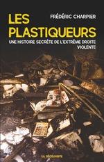 Les plastiqueurs ; une histoire secrète de l'extrême droite violente