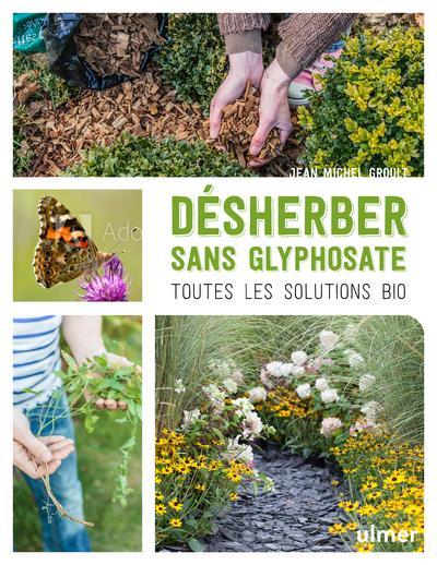 DESHERBER SANS GLYPHOSATE  -  TOUTES LES SOLUTIONS BIO GROULT, JEAN-MICHEL