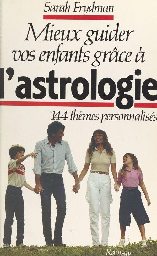 Mieux guider vos enfants grâce à l'astrologie