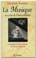 La musique au coeur de l'emerveillement - confidences pour piano de bach a bartok