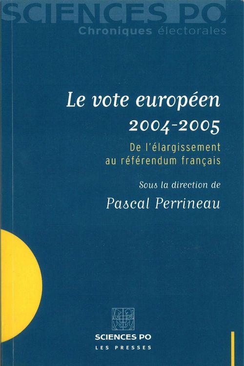 Le vote européen 2004-2005 ; de l'élargissement au référendum français