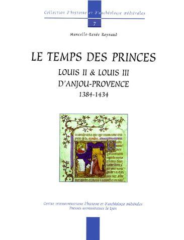 Le temps des princes ; Louis II et Louis III d'Anjou-Provence 1384-1434