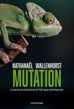 Vente EBooks : Mutation. L'aventure humaine ne fait que commencer  - Nathanaël Wallenhorst