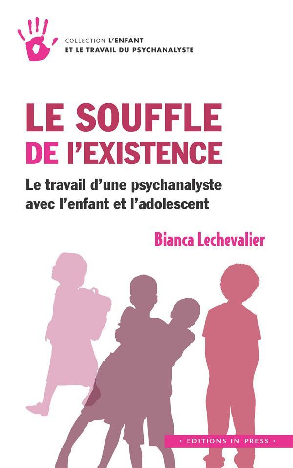 Le souffle de l'existence ; le travail d'une psychanalyste avec l'enfant et l'adolescent