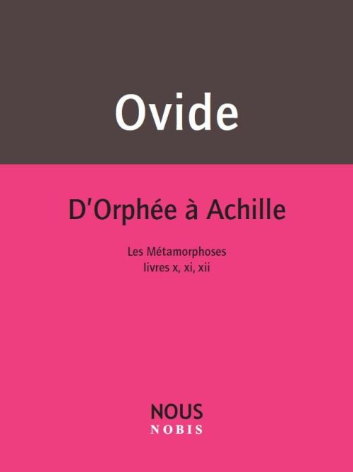 D'Orphee A Achille ; Les Metamorphoses, Livres X, Xi, Xii